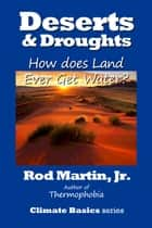 Deserts & Droughts: How Does Land Ever Get Water ebook by Rod Martin, Jr