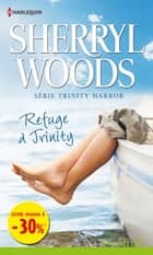Refuge à Trinity - (promotion) Série Trinity Harbor, vol. 1 ebook by Sherryl Woods