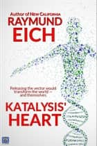 Katalysis' Heart ebook by Raymund Eich
