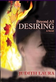 Beyond All Desiring, a novel ebook by Judith Laura