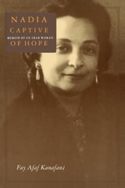 Nadia, Captive of Hope: Memoir of an Arab Woman ebook by Fay Afaf Kanafani