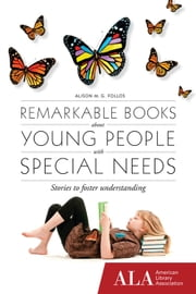 Remarkable Books About Young People with Special Needs ebook by Alison Follos