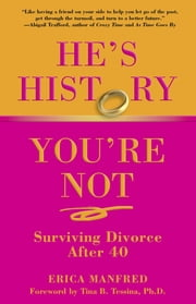 He's History, You're Not - Surviving Divorce After 40 ebook by Erica Manfred,Tina Tessina