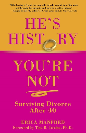 He's History, You're Not - Surviving Divorce After 40 ebook by Erica Manfred