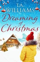 Dreaming of Christmas - An enthralling feel-good romance in the high Alps ekitaplar by T.A. Williams
