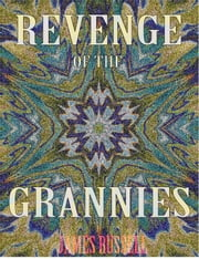 Revenge of the Grannies - A Comedy Screenplay ebook by Russell, James