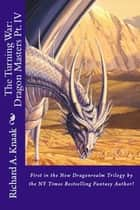 The Turning War: Dragon Masters Part IV ebook by Richard A. Knaak