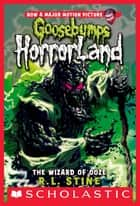 Goosebumps HorrorLand #17: The Wizard of Ooze ebook by R.L. Stine