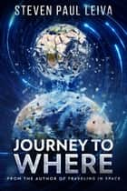 Journey to Where eBook by Steven Paul Leiva
