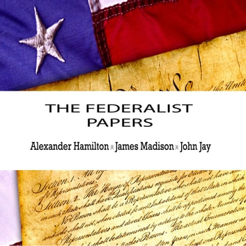 The Federalist Papers Audiobook By Alexander Hamilton