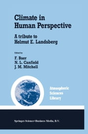 Climate in Human Perspective - A tribute to Helmut E. Landsberg ebook by Ferdinand Baer,N.L. Canfield,J.M. Mitchell
