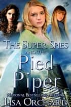 The Super Spies and the Pied Piper ebook by Lisa Orchard