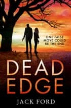 Dead Edge: the gripping political thriller for fans of Lee Child ebook by Jack Ford