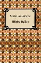 Marie Antoinette ebook by Hilaire Belloc