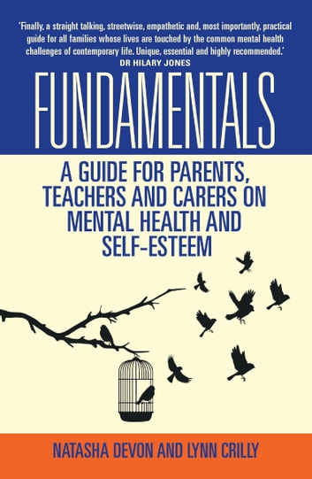 Fundamentals - A Guide for Parents, Teachers and Carers on Mental Health and Self-Esteem ebook by Lynn Crilly,Natasha Devon