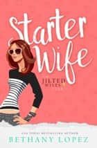 Starter Wife ebook by Bethany Lopez