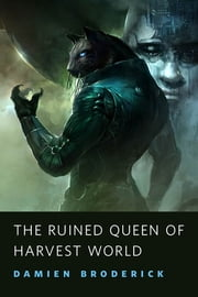 The Ruined Queen of Harvest World - A Tor.Com Original ebook by Damien Broderick