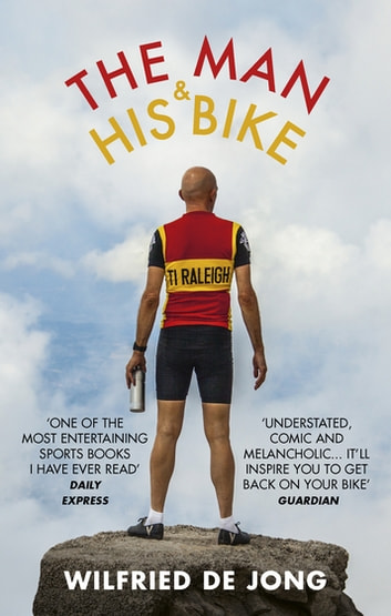 The Man and His Bike - Musings on life and the art of cycling ebook by Wilfried de Jong