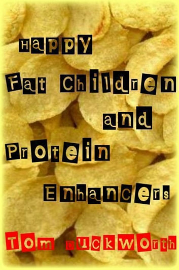Happy Fat Children and Protein Enhancers ebook by Tom Duckworth