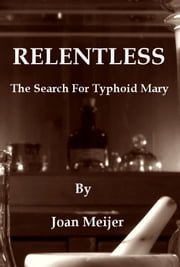 Relentless: The Search For Typhoid Mary ebook by Joan Meijer
