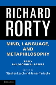 Mind, Language, and Metaphilosophy - Early Philosophical Papers ebook by Richard Rorty,Stephen Leach,James Tartaglia