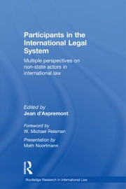 Participants in the International Legal System - Multiple Perspectives on Non-State Actors in International Law ebook by Jean d'Aspremont