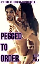 Pegged To Order ebook by Ellie Saxx