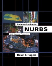 An Introduction to NURBS: With Historical Perspective ebook by Rogers, David F.