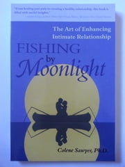 Fishing by Moonlight - The Art of Enhancing Intimate Relationship ebook by Colene Sawyer