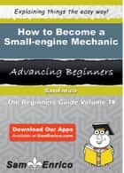 How to Become a Small-engine Mechanic ebook by Ariel Wofford