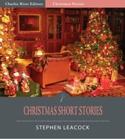 Christmas Short Stories (Illustrated Edition) ebook by Stephen Leacock