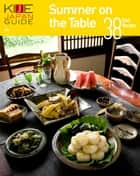 KIJE JAPAN GUIDE vol.5 Summer on the Table-38 Cool Recipes ebook by KATEIGAHO INTERNATIONAL JAPAN EDITION編集部