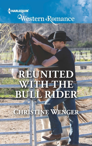 Reunited with the Bull Rider ebook by Christine Wenger