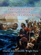 A Master of Fortune: Being Further Adventures of Captain Kettle ebook by Charles John Cutcliffe Wright Hyne