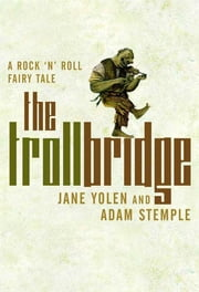 Troll Bridge - A Rock'n' Roll Fairy Tale ebook by Jane Yolen,Adam Stemple