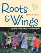 Roots and Wings, Revised Edition - Affirming Culture in Early Childhood Programs ebook by Stacey York