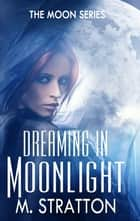 Dreaming in Moonlight ebook by M. Stratton