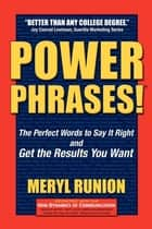 Power Phrases: The Perfect Words to Say it Right and Get the Results You Want ebook by Meryl Runion