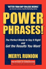 Power Phrases: The Perfect Words to Say it Right and Get the Results You Want - The Perfect Words to Say it Right & Get the Results You Want ebook by Meryl Runion
