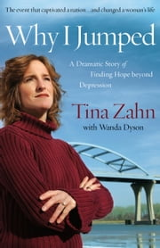 Why I Jumped - A Dramatic Story of Finding Hope beyond Depression ebook by Tina Zahn, Wanda Lee Dyson