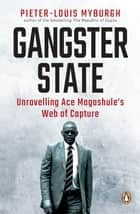 Gangster State - Unravelling Ace Magashule's Web of Capture ebook by Pieter-Louis Myburgh