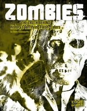 Zombies - The Truth Behind History's Terrifying Flesh-Eaters ebook by Steve Goldsworthy