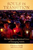 Souls in Transition:The Religious and Spiritual Lives of Emerging Adults - The Religious and Spiritual Lives of Emerging Adults ebook by Christian Smith, Patricia Snell