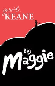 Big Maggie by John B.Keane: One of Ireland's favourite writers ebook by John B Keane