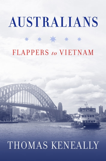 Australians - Flappers to Vietnam ebook by Thomas Keneally