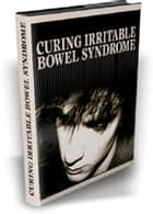 Curing Irritable Bowel Syndrome ebook by Anonymous