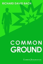 Common Ground - Book #2 in the Common Denominator Series ebook by Richard David Bach