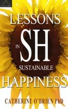 Lessons in Sustainable Happiness ebook by Catherine O'Brien