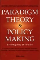 Paradigm Theory & Policy Making - Reconfiguring the Future ebook by Akira Iida