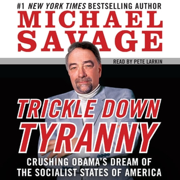 Trickle Down Tyranny - Crushing Obama's Dreams of a Socialist America audiobook by Michael Savage